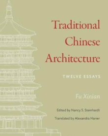 Traditional Chinese Architecture : Twelve Essays, Hardback Book