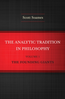 The Analytic Tradition in Philosophy, Volume 1 : The Founding Giants, Hardback Book