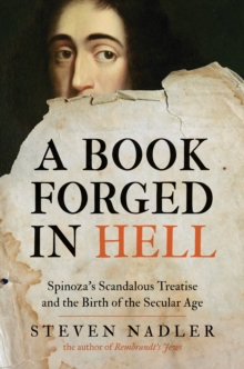 A Book Forged in Hell : Spinoza's Scandalous Treatise and the Birth of the Secular Age, Paperback / softback Book