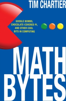 Math Bytes : Google Bombs, Chocolate-Covered Pi, and Other Cool Bits in Computing, Hardback Book