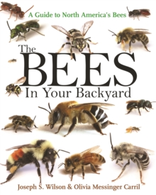 The Bees in Your Backyard : A Guide to North America's Bees, Paperback Book