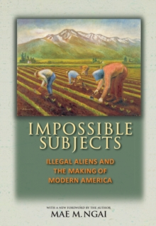 Impossible Subjects : Illegal Aliens and the Making of Modern America - Updated Edition, Paperback Book