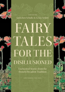 Fairy Tales for the Disillusioned : Enchanted Stories from the French Decadent Tradition, Hardback Book