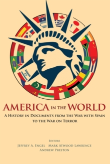 America in the World : A History in Documents from the War with Spain to the War on Terror, Paperback Book