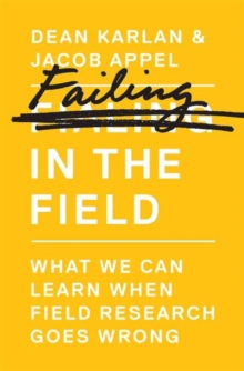 Failing in the Field : What We Can Learn When Field Research Goes Wrong, Hardback Book