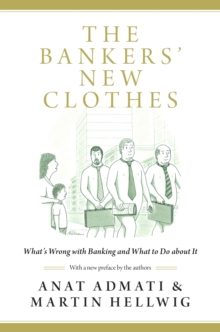 The Bankers' New Clothes : What's Wrong with Banking and What to Do about It, Paperback Book