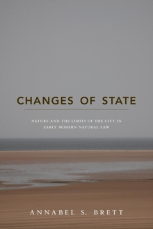 Changes of State : Nature and the Limits of the City in Early Modern Natural Law, Paperback / softback Book