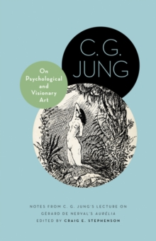 "On Psychological and Visionary Art : Notes from C. G. Jung's Lecture on Gerard de Nerval's ""Aurelia"", Hardback Book"