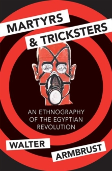 Martyrs and Tricksters : An Ethnography of the Egyptian Revolution, Paperback / softback Book