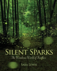 Silent Sparks : The Wondrous World of Fireflies, Hardback Book