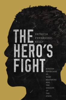 The Hero's Fight : African Americans in West Baltimore and the Shadow of the State, Hardback Book