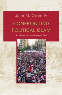 Confronting Political Islam : Six Lessons from the West's Past, Hardback Book