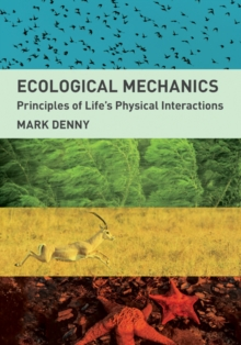 Ecological Mechanics : Principles of Life's Physical Interactions, Hardback Book