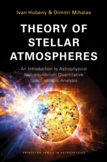 Theory of Stellar Atmospheres : An Introduction to Astrophysical Non-equilibrium Quantitative Spectroscopic Analysis, Paperback / softback Book