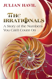 The Irrationals : A Story of the Numbers You Can't Count On, Paperback Book