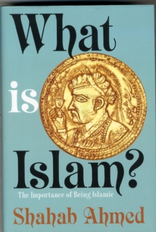 What is Islam? : The Importance of Being Islamic, Hardback Book