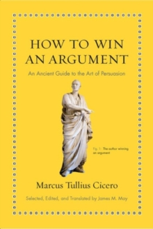 How to Win an Argument : An Ancient Guide to the Art of Persuasion, Hardback Book