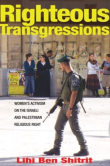 Righteous Transgressions : Women's Activism on the Israeli and Palestinian Religious Right, Paperback Book