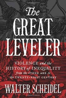 The Great Leveler : Violence and the History of Inequality from the Stone Age to the Twenty-First Century, Hardback Book