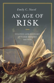 An Age of Risk : Politics and Economy in Early Modern Britain, Hardback Book