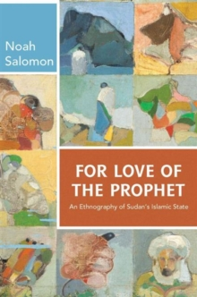 For Love of the Prophet : An Ethnography of Sudan's Islamic State, Hardback Book
