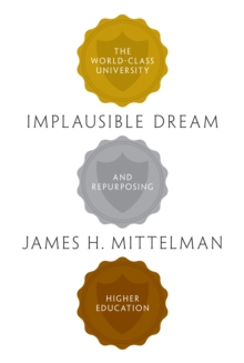 Implausible Dream : The World-Class University and Repurposing Higher Education, Hardback Book
