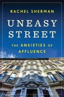 Uneasy Street : The Anxieties of Affluence, Hardback Book