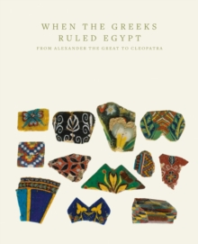 When the Greeks Ruled Egypt : From Alexander the Great to Cleopatra, Paperback Book