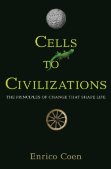 Cells to Civilizations : The Principles of Change That Shape Life, Paperback Book