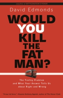 Would You Kill the Fat Man? : The Trolley Problem and What Your Answer Tells Us about Right and Wrong, Paperback / softback Book