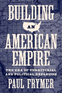Building an American Empire : The Era of Territorial and Political Expansion, Hardback Book