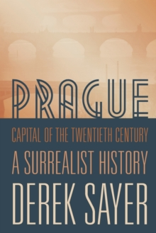 Prague, Capital of the Twentieth Century : A Surrealist History, Paperback / softback Book