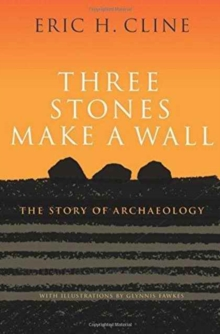 Three Stones Make a Wall : The Story of Archaeology, Hardback Book
