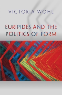 Euripides and the Politics of Form, Hardback Book