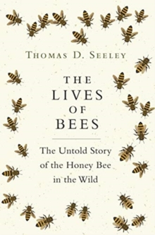 The Lives of Bees : The Untold Story of the Honey Bee in the Wild, Hardback Book