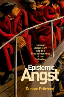 Epistemic Angst : Radical Skepticism and the Groundlessness of Our Believing, Hardback Book