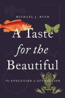 A Taste for the Beautiful : The Evolution of Attraction, Hardback Book