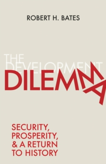 The Development Dilemma : Security, Prosperity, and a Return to History, Hardback Book