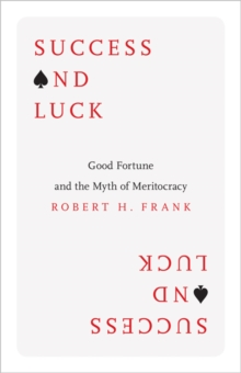 Success and Luck : Good Fortune and the Myth of Meritocracy, Hardback Book