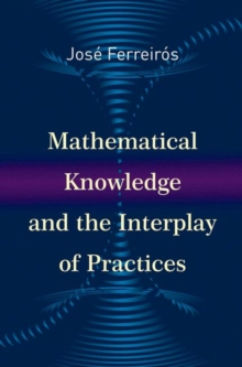 Mathematical Knowledge and the Interplay of Practices, Hardback Book