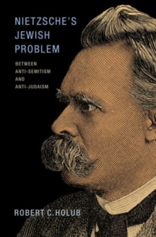 Nietzsche's Jewish Problem : Between Anti-Semitism and Anti-Judaism, Hardback Book