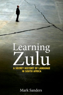 Learning Zulu : A Secret History of Language in South Africa, Hardback Book