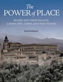 The Power of Place : Rulers and Their Palaces, Landscapes, Cities, and Holy Places, Hardback Book