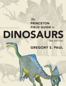 The Princeton Field Guide to Dinosaurs : Second Edition, Hardback Book