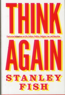 Think Again : Contrarian Reflections on Life, Culture, Politics, Religion, Law, and Education, Hardback Book