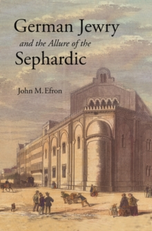 German Jewry and the Allure of the Sephardic, Hardback Book