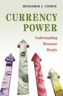 Currency Power : Understanding Monetary Rivalry, Hardback Book