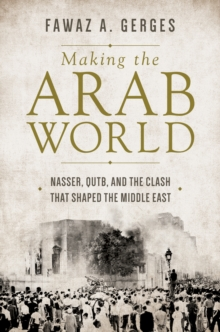 Making the Arab World : Nasser, Qutb, and the Clash That Shaped the Middle East, Hardback Book