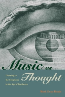 Music as Thought : Listening to the Symphony in the Age of Beethoven, Paperback Book