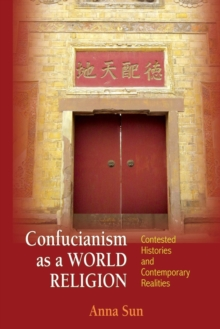 Confucianism as a World Religion : Contested Histories and Contemporary Realities, Paperback Book